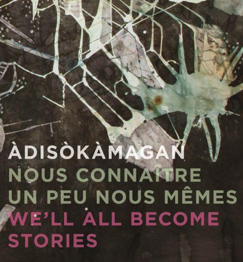 Àdisòkàmagan / Nous connaître un peu nous-mêmes / We'll all become stories